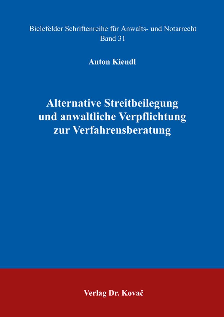Cover: Alternative Streitbeilegung und anwaltliche Verpflichtung zur Verfahrensberatung