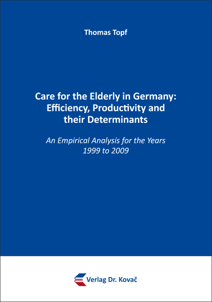 Cover: Care for the Elderly in Germany: Efficiency, Productivity and their Determinants