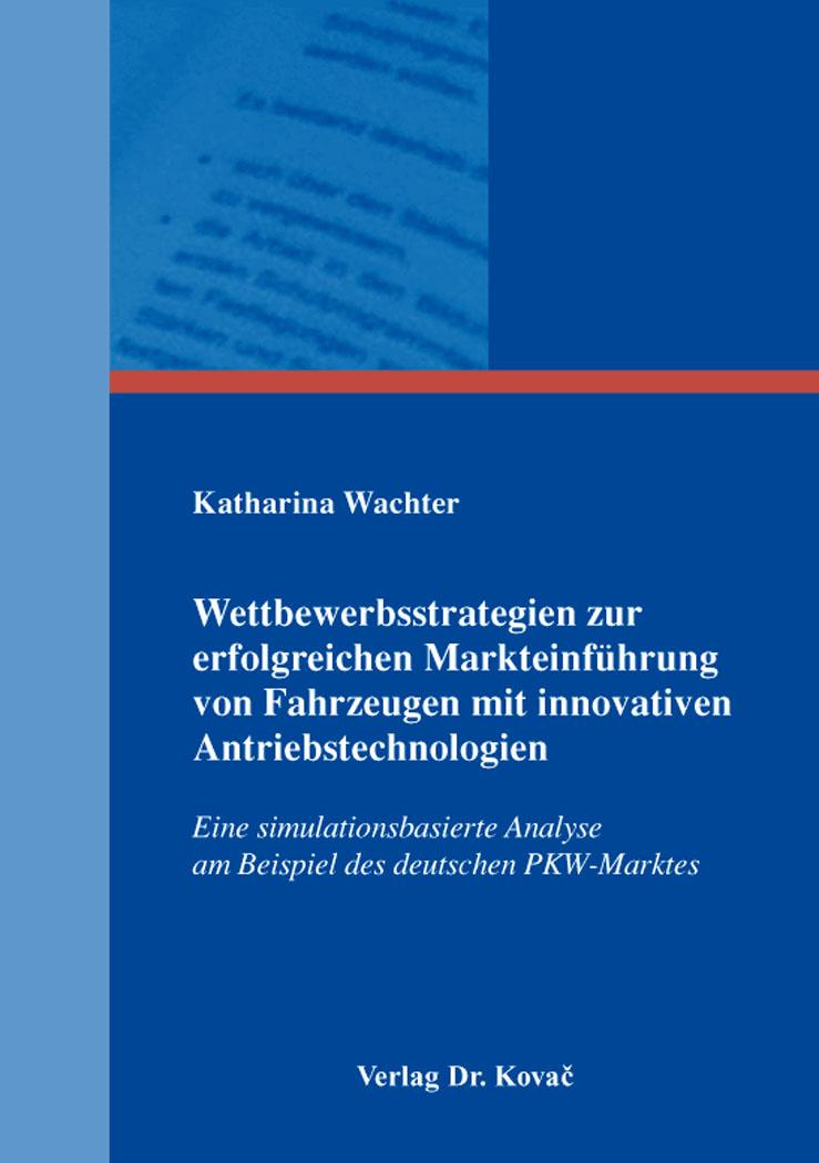 Cover: Wettbewerbsstrategien zur erfolgreichen Markteinführung von Fahrzeugen mit innovativen Antriebstechnologien