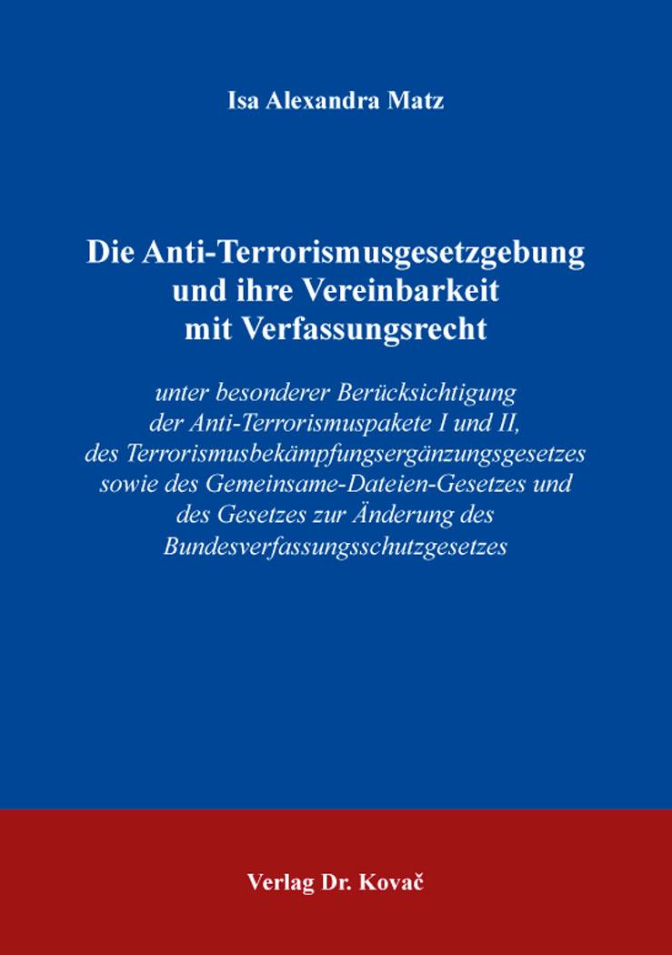 Cover: Die Anti-Terrorismusgesetzgebung und ihre Vereinbarkeit mit Verfassungsrecht