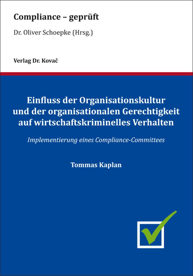 Cover: Einfluss der Organisationskultur und der organisationalen Gerechtigkeit auf wirtschaftskriminelles Verhalten