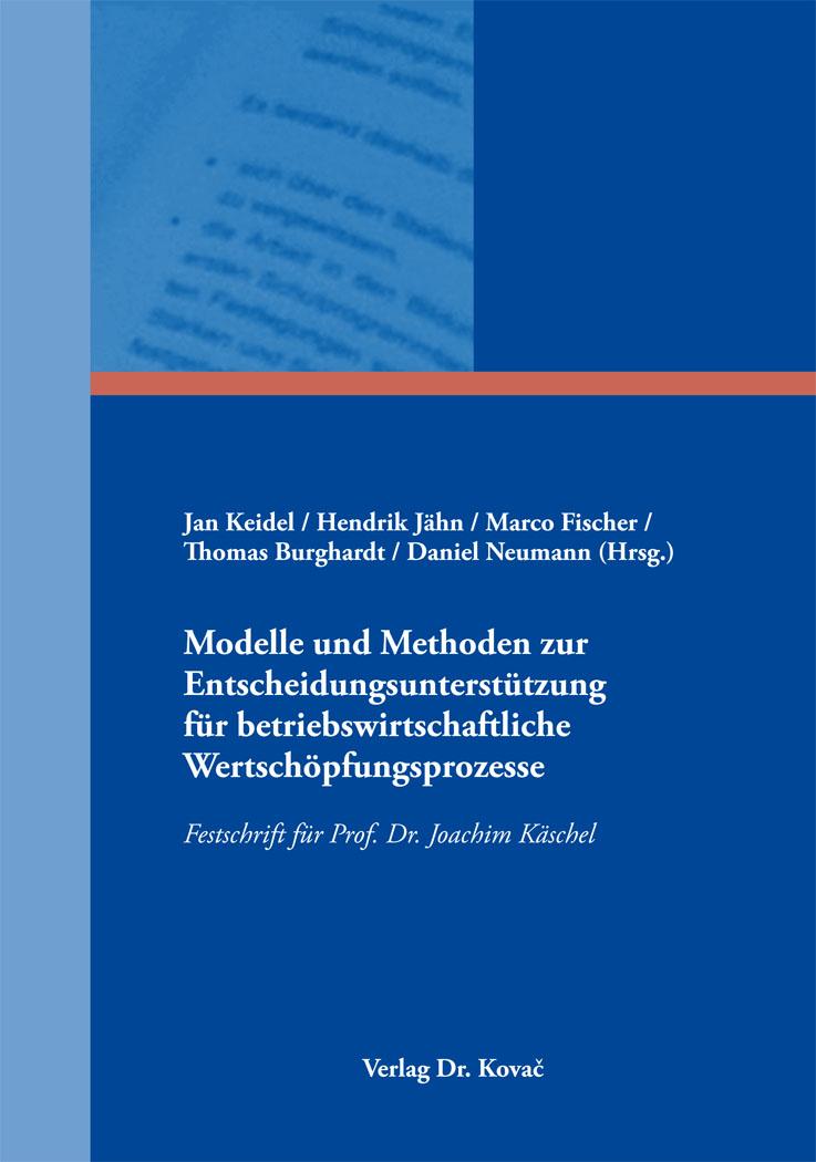 Cover: Modelle und Methoden zur Entscheidungsunterstützung für betriebswirtschaftliche Wertschöpfungsprozesse