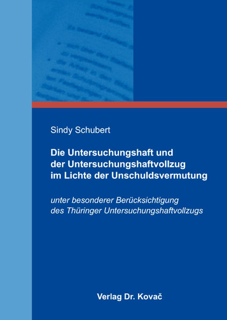 Cover: Die Untersuchungshaft und der Untersuchungshaftvollzug im Lichte der Unschuldsvermutung
