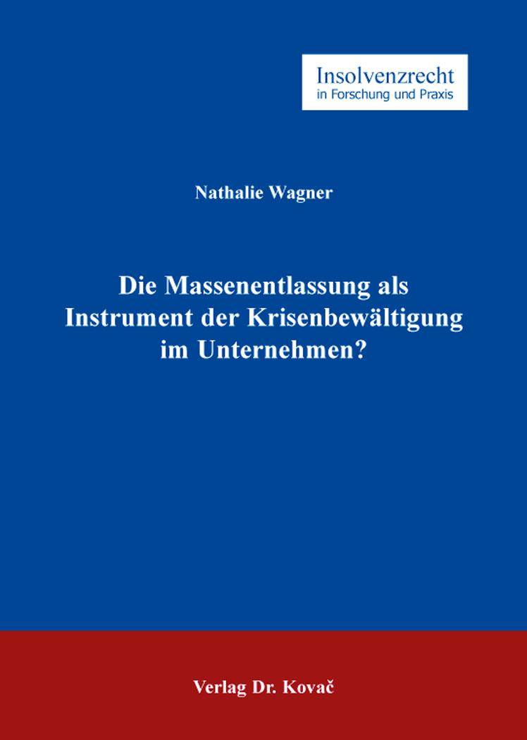 Cover: Die Massenentlassung als Instrument der Krisenbewältigung im Unternehmen?