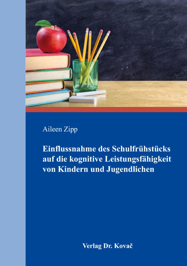 Cover: Einflussnahme des Schulfrühstücks auf die kognitive Leistungsfähigkeit von Kindern und Jugendlichen