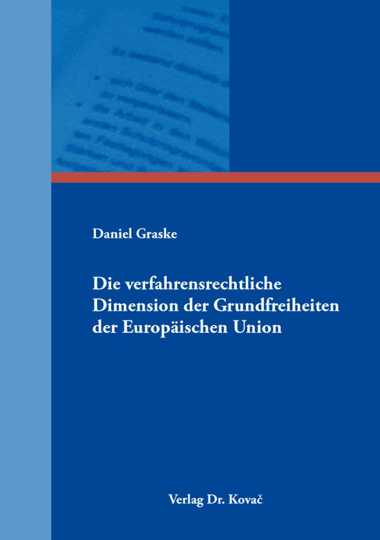 Cover: Die verfahrensrechtliche Dimension der Grundfreiheiten der Europäischen Union