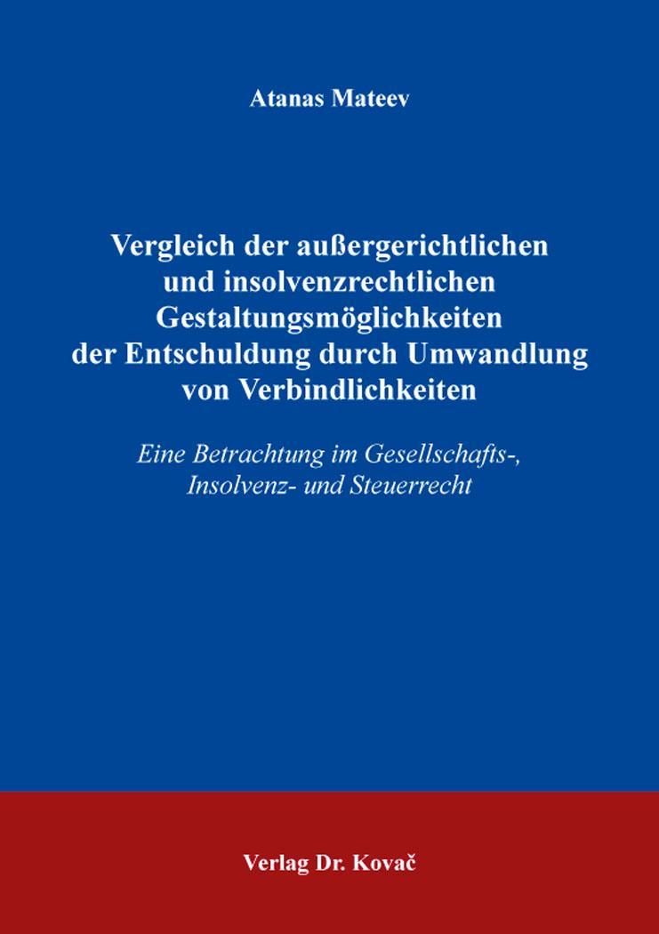 Cover: Vergleich der außergerichtlichen und insolvenzrechtlichen Gestaltungsmöglichkeiten der Entschuldung durch Umwandlung von Verbindlichkeiten