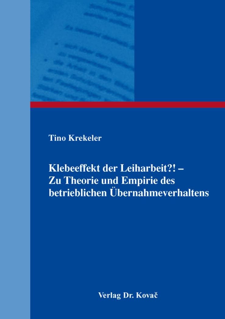 Cover: Klebeeffekt der Leiharbeit?! – Zu Theorie und Empirie des betrieblichen Übernahmeverhaltens