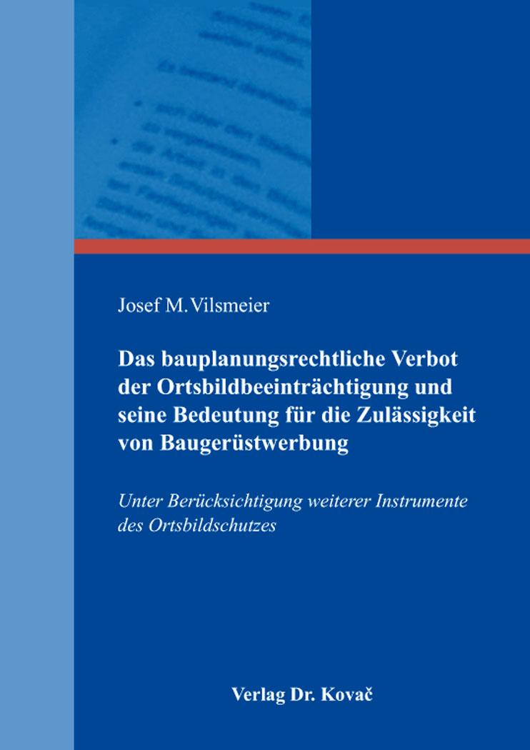 Cover: Das bauplanungsrechtliche Verbot der Ortsbildbeeinträchtigung und seine Bedeutung für die Zulässigkeit von Baugerüstwerbung