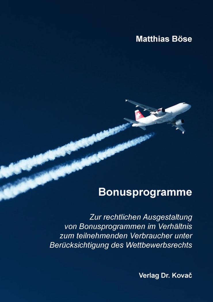 Cover: Zur rechtlichen Ausgestaltung von Bonusprogrammen im Verhältnis zum teilnehmenden Verbraucher unter Berücksichtigung des Wettbewerbsrechts