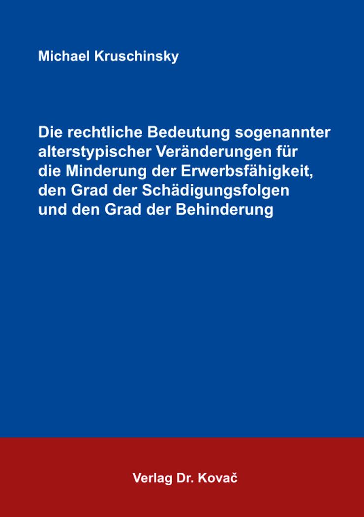 Cover: Die rechtliche Bedeutung sogenannter alterstypischer Veränderungen für die Minderung der Erwerbsfähigkeit, den Grad der Schädigungsfolgen und den Grad der Behinderung