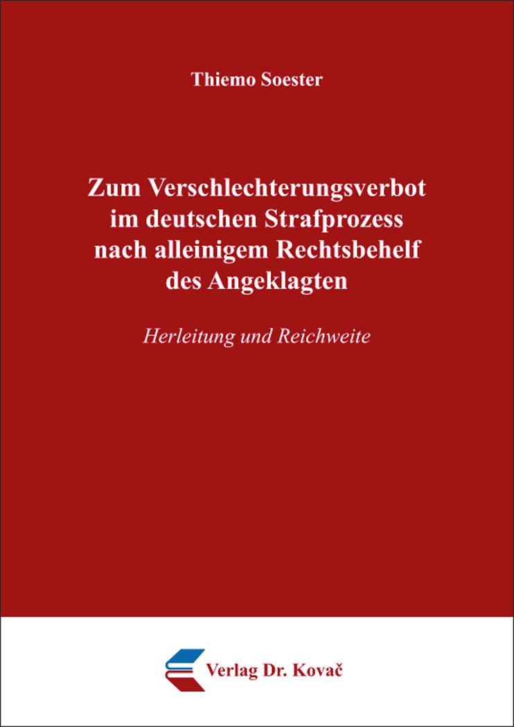 Cover: Zum Verschlechterungsverbot im deutschen Strafprozess nach alleinigem Rechtsbehelf des Angeklagten