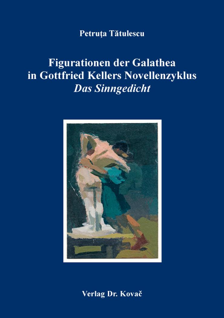 "Cover: Figurationen der Galathea in Gottfried Kellers Novellenzyklus ""DasSinngedicht"""