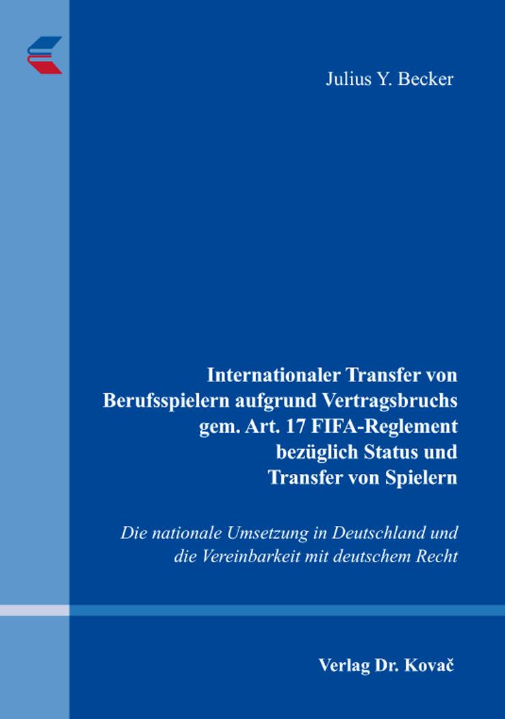 Cover: Internationaler Transfer von Berufsspielern aufgrund Vertragsbruchs gem. Art. 17 FIFA-Reglement bezüglich Status und Transfer von Spielern