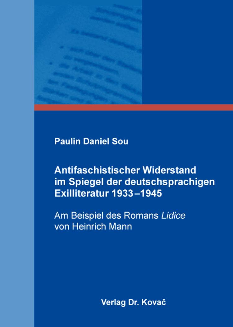 Cover: Antifaschistischer Widerstand im Spiegel der deutschsprachigen Exilliteratur 1933–1945