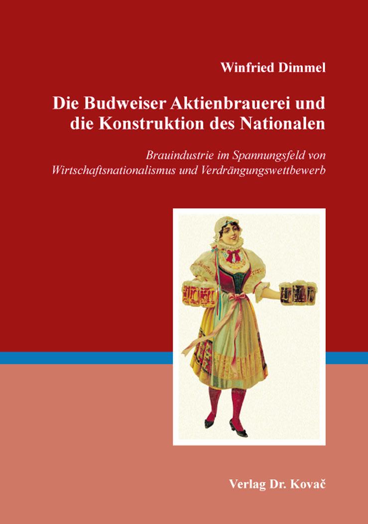 Cover: Die Budweiser Aktienbrauerei und die Konstruktion des Nationalen
