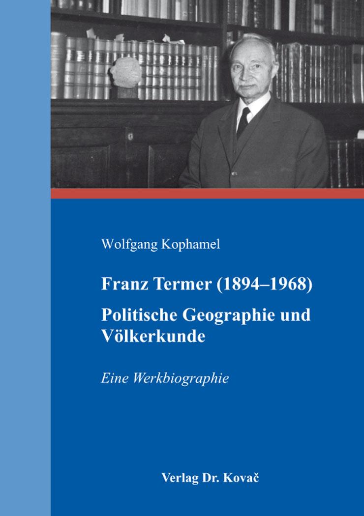 Cover: Franz Termer (1894-1968) – Politische Geographie und Völkerkunde