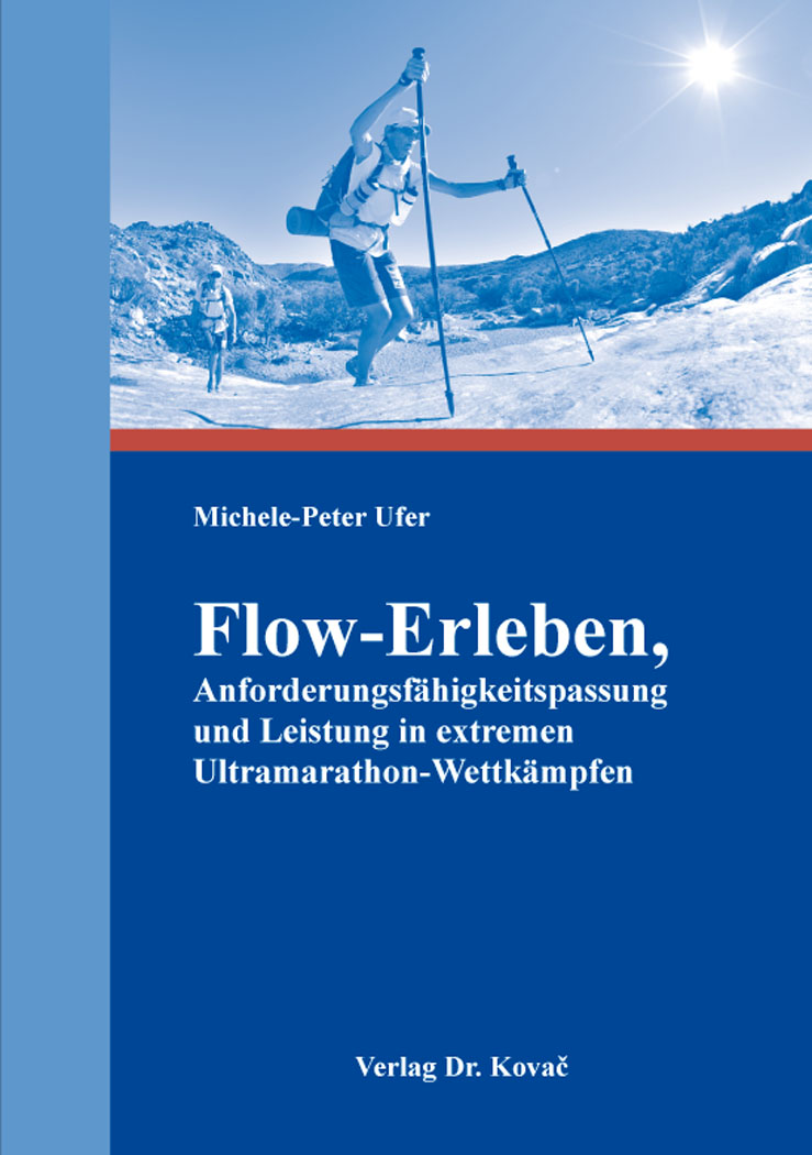 Cover: Flow-Erleben, Anforderungsfähigkeitspassung und Leistung in extremen Ultramarathon-Wettkämpfen