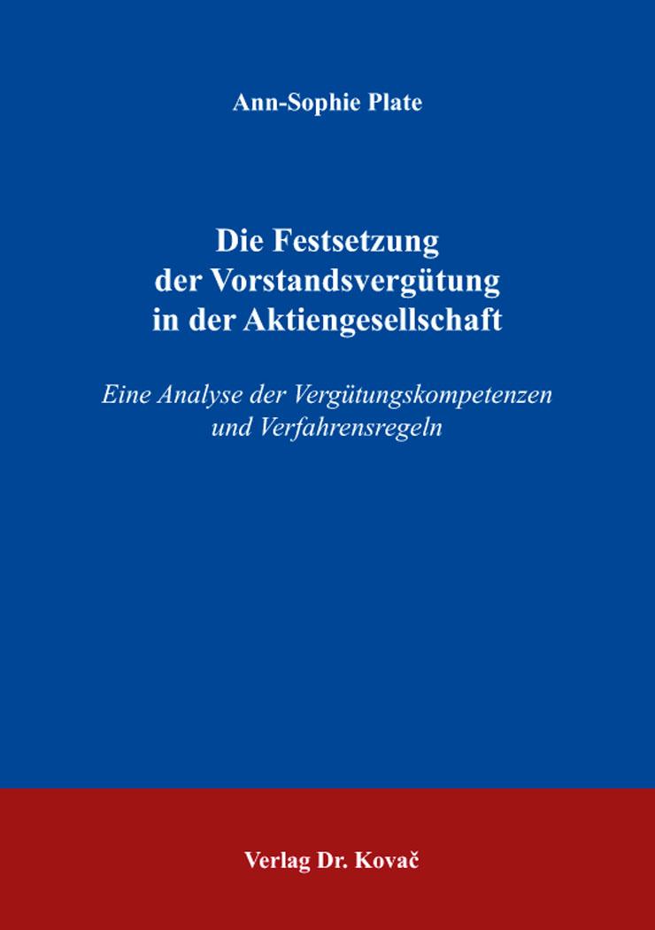 Cover: Die Festsetzung der Vorstandsvergütung in der Aktiengesellschaft
