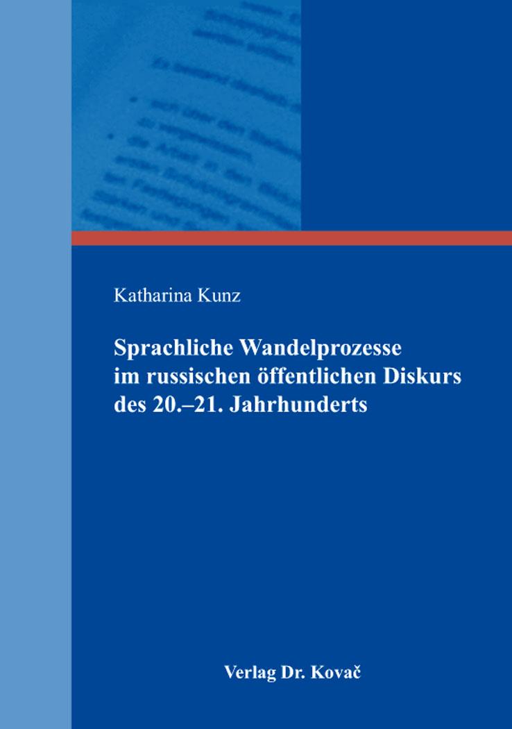 Cover: Sprachliche Wandelprozesse im russischen öffentlichen Diskurs des 20.‑21. Jahrhunderts