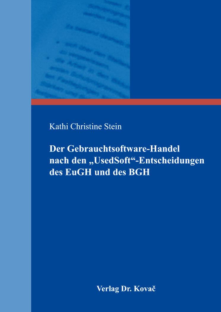 """Cover: Der Gebrauchtsoftware-Handel nach den """"UsedSoft""""-Entscheidungen des EuGH und des BGH"""