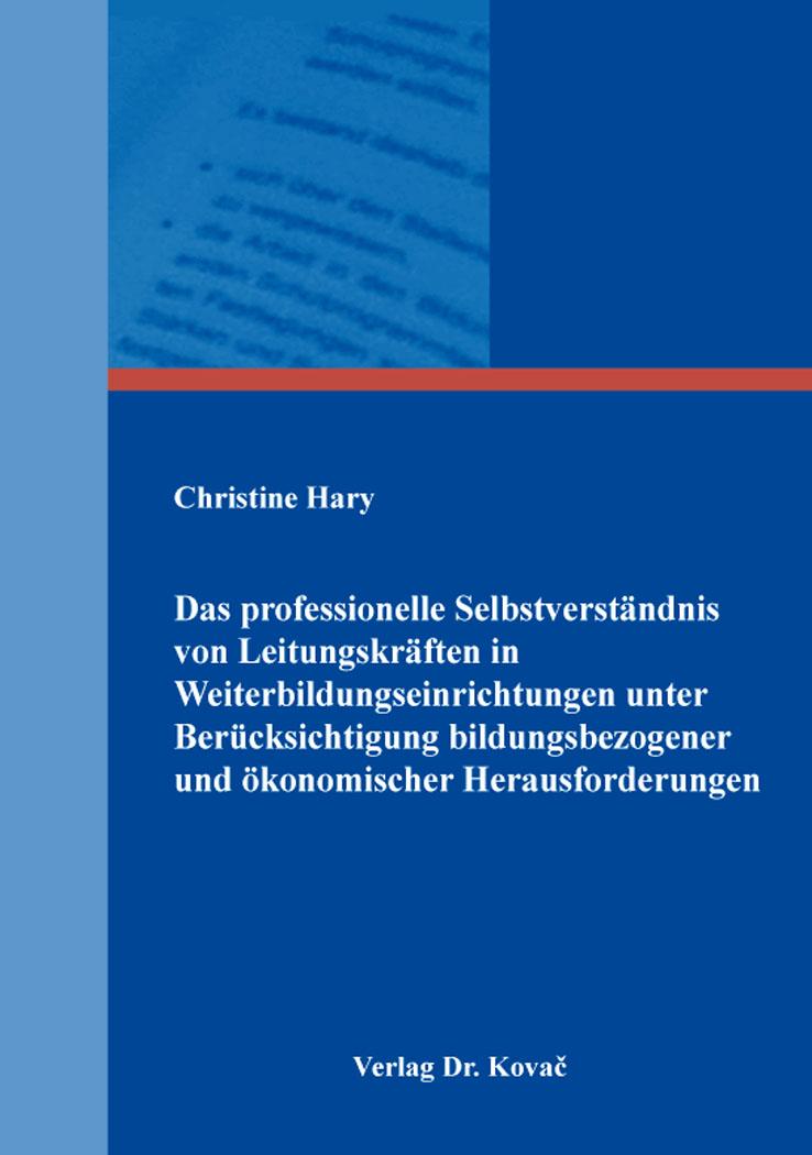 Cover: Das professionelle Selbstverständnis von Leitungskräften in Weiterbildungseinrichtungen unter Berücksichtigung bildungsbezogener und ökonomischer Herausforderungen