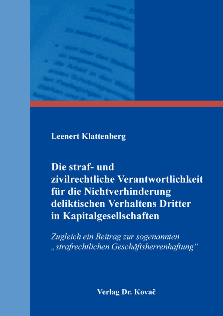 Cover: Die straf- und zivilrechtliche Verantwortlichkeit für die Nichtverhinderung deliktischen Verhaltens Dritter in Kapitalgesellschaften