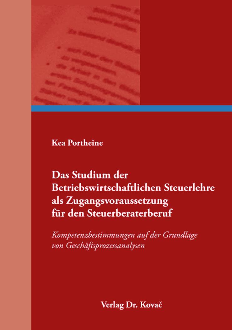 Cover: Das Studium der Betriebswirtschaftlichen Steuerlehre als Zugangsvoraussetzung für den Steuerberaterberuf