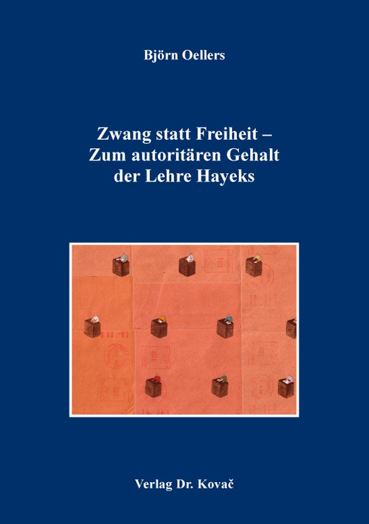 Cover: Zwang statt Freiheit – Zum autoritären Gehalt der Lehre Hayeks