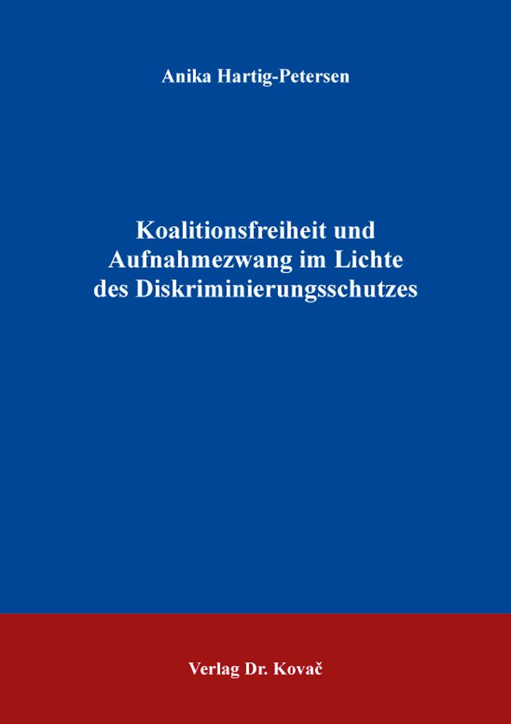 Cover: Koalitionsfreiheit und Aufnahmezwang im Lichte des Diskriminierungsschutzes