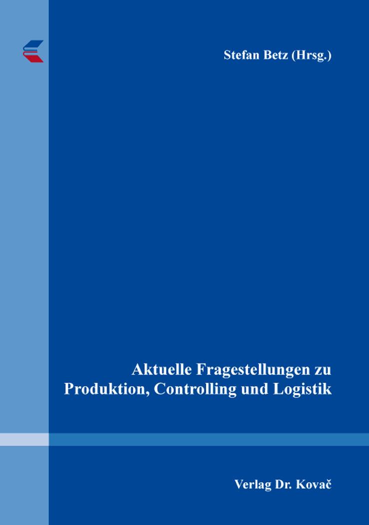 Cover: Aktuelle Fragestellungen zu Produktion, Controlling und Logistik