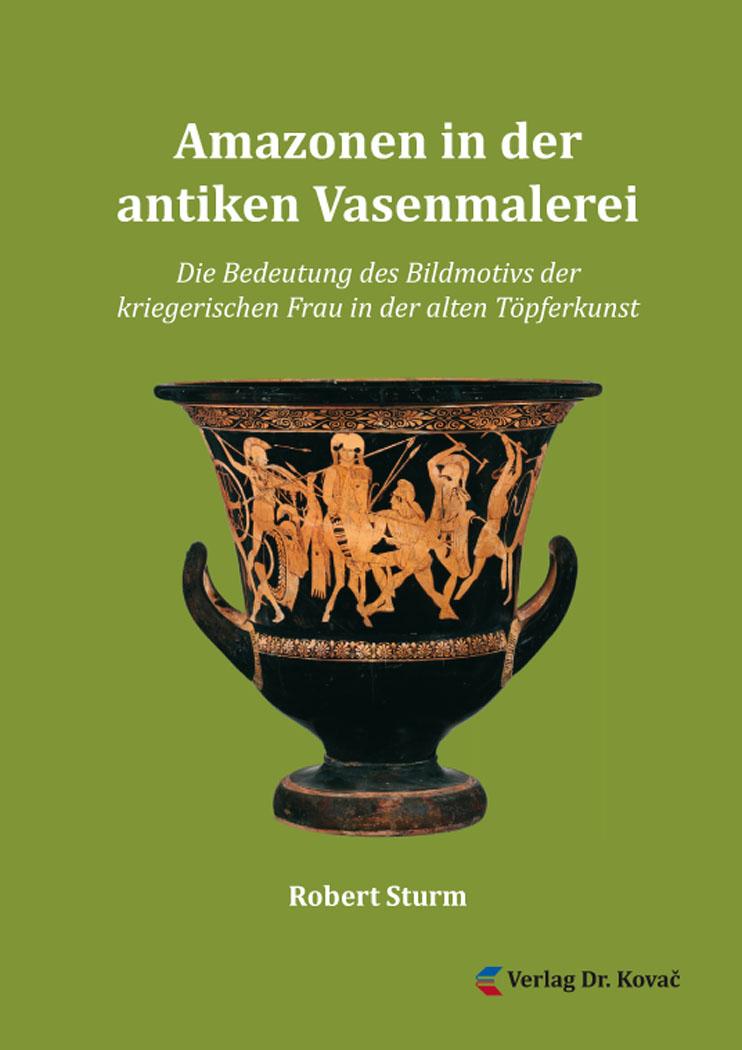 Cover: Amazonen in der antiken Vasenmalerei