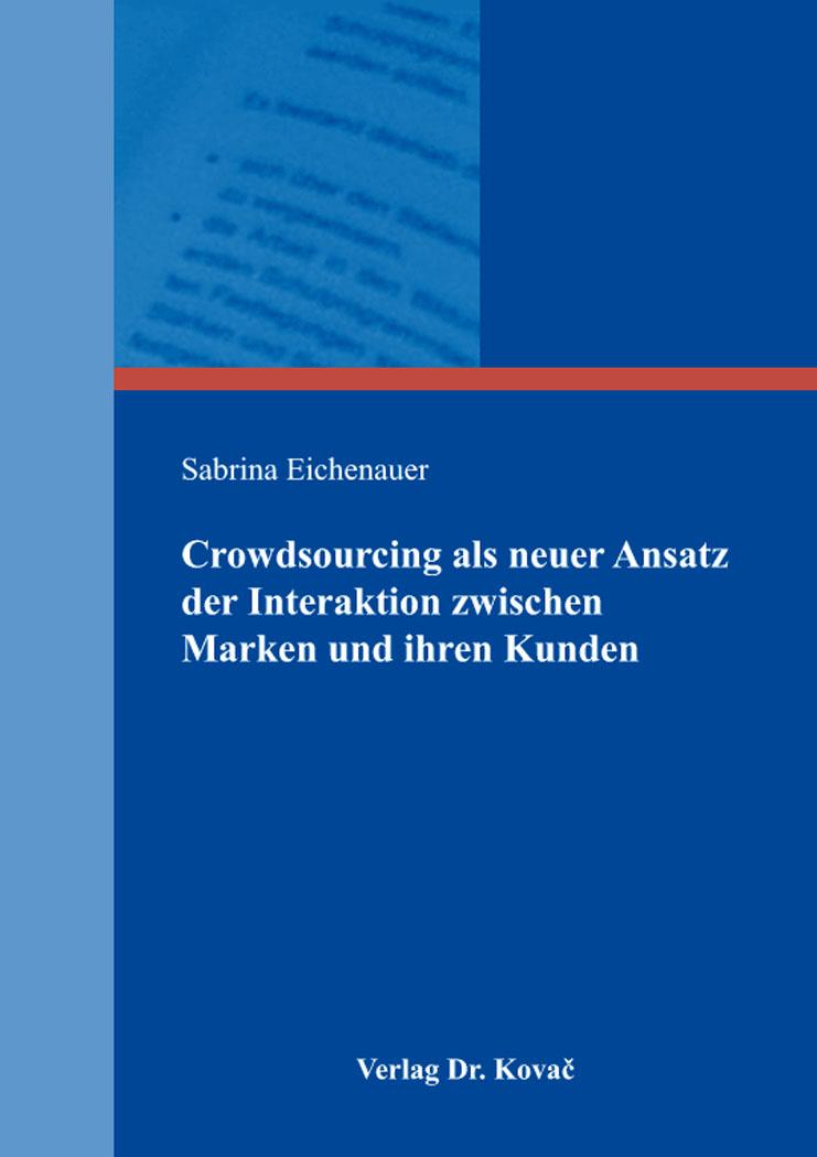 Cover: Crowdsourcing als neuer Ansatz der Interaktion zwischen Marken und ihren Kunden
