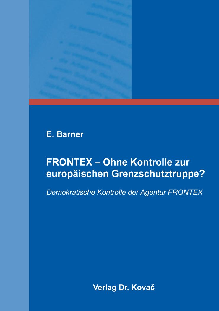 Cover: FRONTEX – Ohne Kontrolle zur europäischen Grenzschutztruppe?
