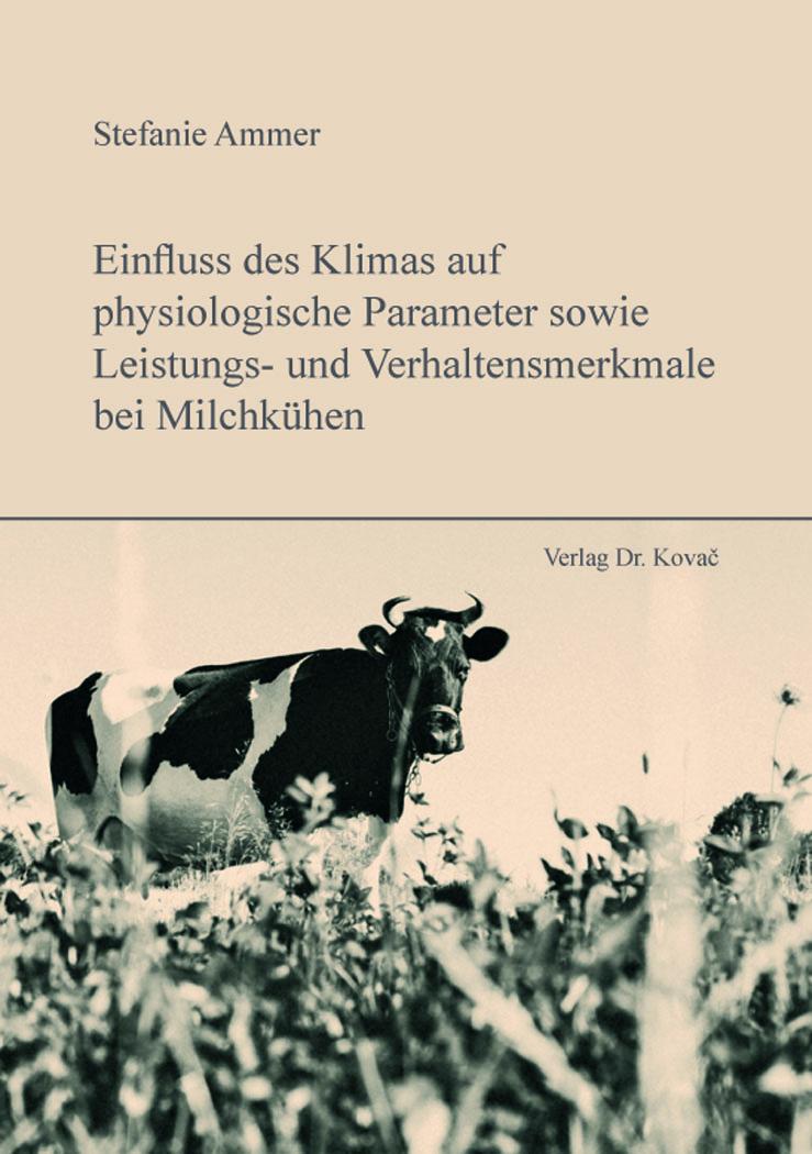 Cover: Einfluss des Klimas auf physiologische Parameter sowie Leistungs- und Verhaltensmerkmale bei Milchkühen