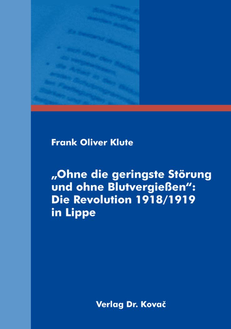 """Cover: """"Ohne die geringste Störung und ohne Blutvergießen"""": Die Revolution 1918/1919 in Lippe"""
