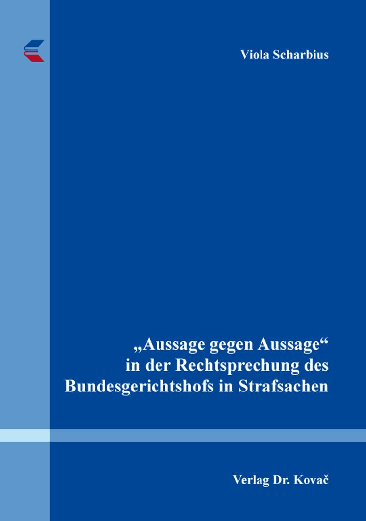 """Cover: """"Aussage gegen Aussage"""" in der Rechtsprechung des Bundesgerichtshofs in Strafsachen"""