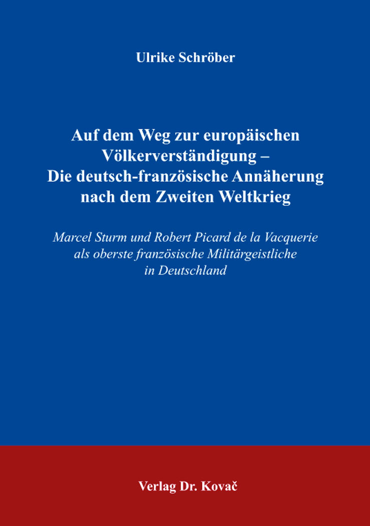 Cover: Auf dem Weg zur europäischen Völkerverständigung – Die deutsch-französische Annäherung nach dem Zweiten Weltkrieg