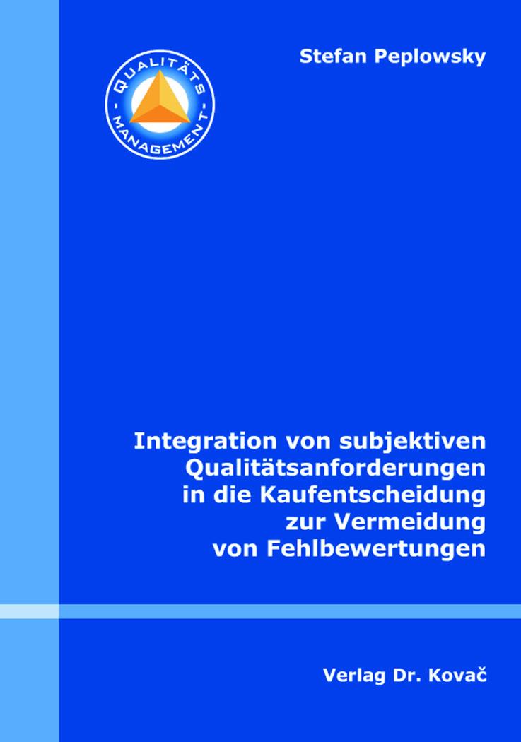Cover: Integration von subjektiven Qualitätsanforderungen in die Kaufentscheidung zur Vermeidung von Fehlbewertungen