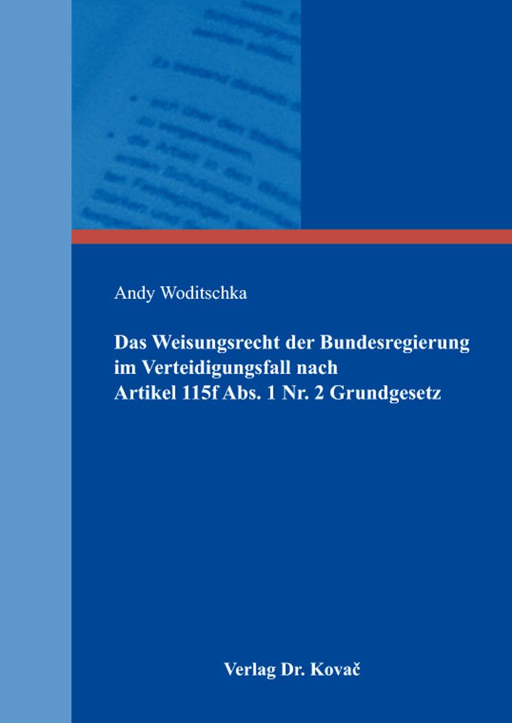 Cover: Das Weisungsrecht der Bundesregierung im Verteidigungsfall nach Artikel 115f Abs. 1 Nr. 2 Grundgesetz