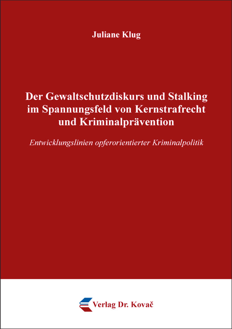 Cover: Der Gewaltschutzdiskurs und Stalking im Spannungsfeld von Kernstrafrecht und Kriminalprävention