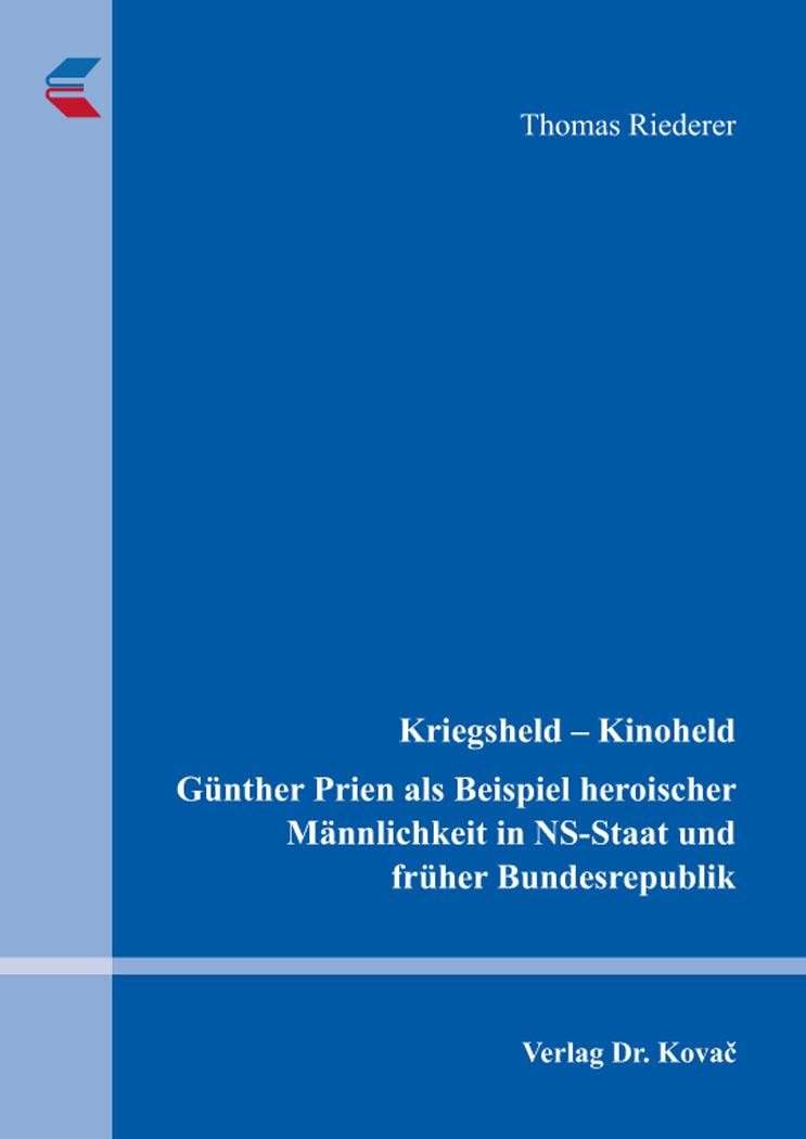 Cover: Kriegsheld – Kinoheld. Günther Prien als Beispiel heroischer Männlichkeit in NS-Staat und früher Bundesrepublik