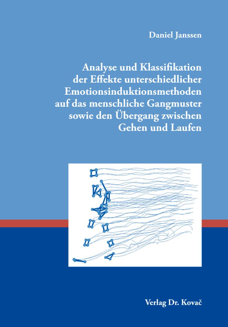 Cover: Analyse und Klassifikation der Effekte unterschiedlicher Emotionsinduktionsmethoden auf das menschliche Gangmuster sowie den Übergang zwischen Gehen und Laufen