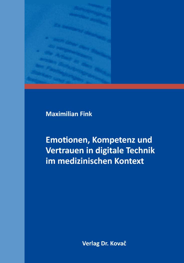 Cover: Emotionen, Kompetenz und Vertrauen in digitale Technik im medizinischen Kontext
