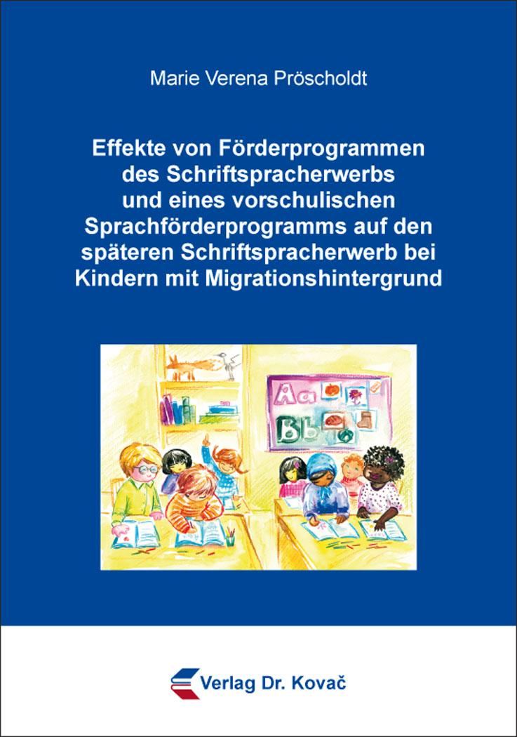 Cover: Effekte von Förderprogrammen des Schriftspracherwerbs und eines vorschulischen Sprachförderprogramms auf den späteren Schriftspracherwerb bei Kindern mit Migrationshintergrund