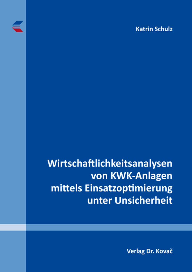 Cover: Wirtschaftlichkeitsanalysen von KWK-Anlagen mittels Einsatzoptimierung unter Unsicherheit