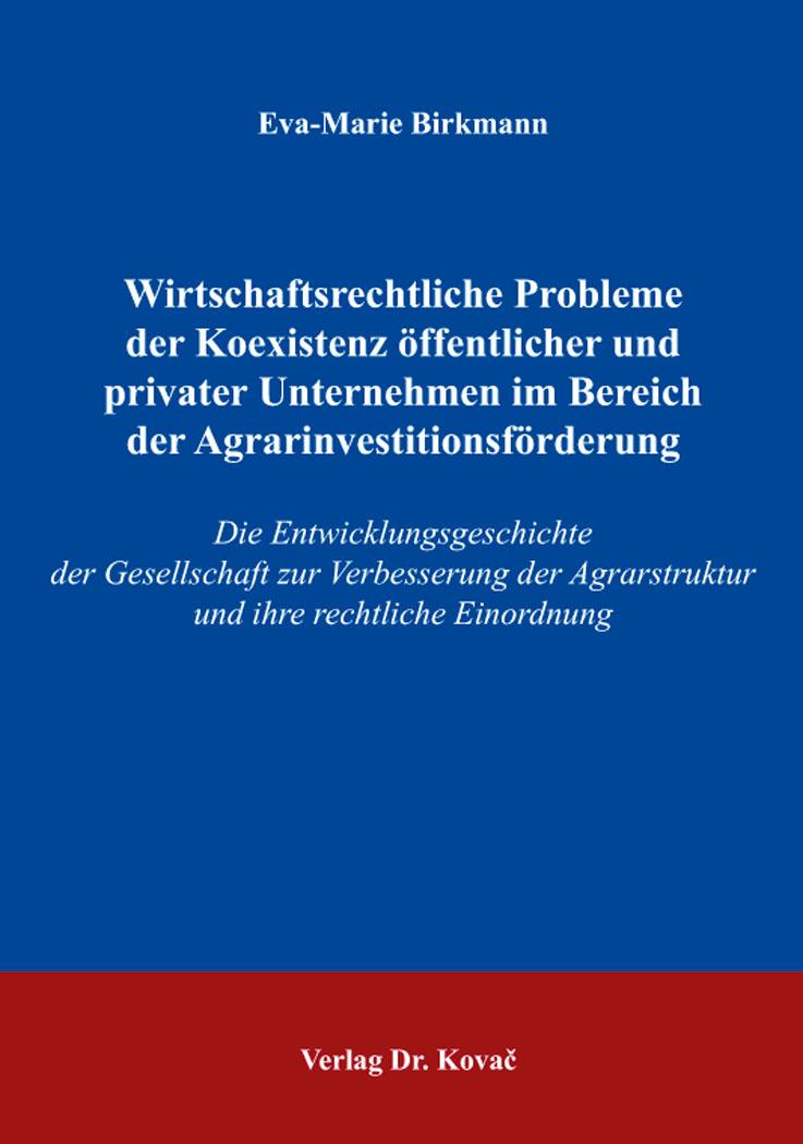 Cover: Wirtschaftsrechtliche Probleme der Koexistenz öffentlicher und privater Unternehmen im Bereich der Agrarinvestitionsförderung