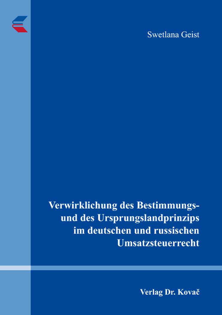 Cover: Verwirklichung des Bestimmungs- und des Ursprungslandprinzips im deutschen und russischen Umsatzsteuerrecht