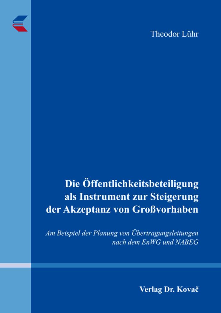 Cover: Die Öffentlichkeitsbeteiligung als Instrument zur Steigerung der Akzeptanz von Großvorhaben