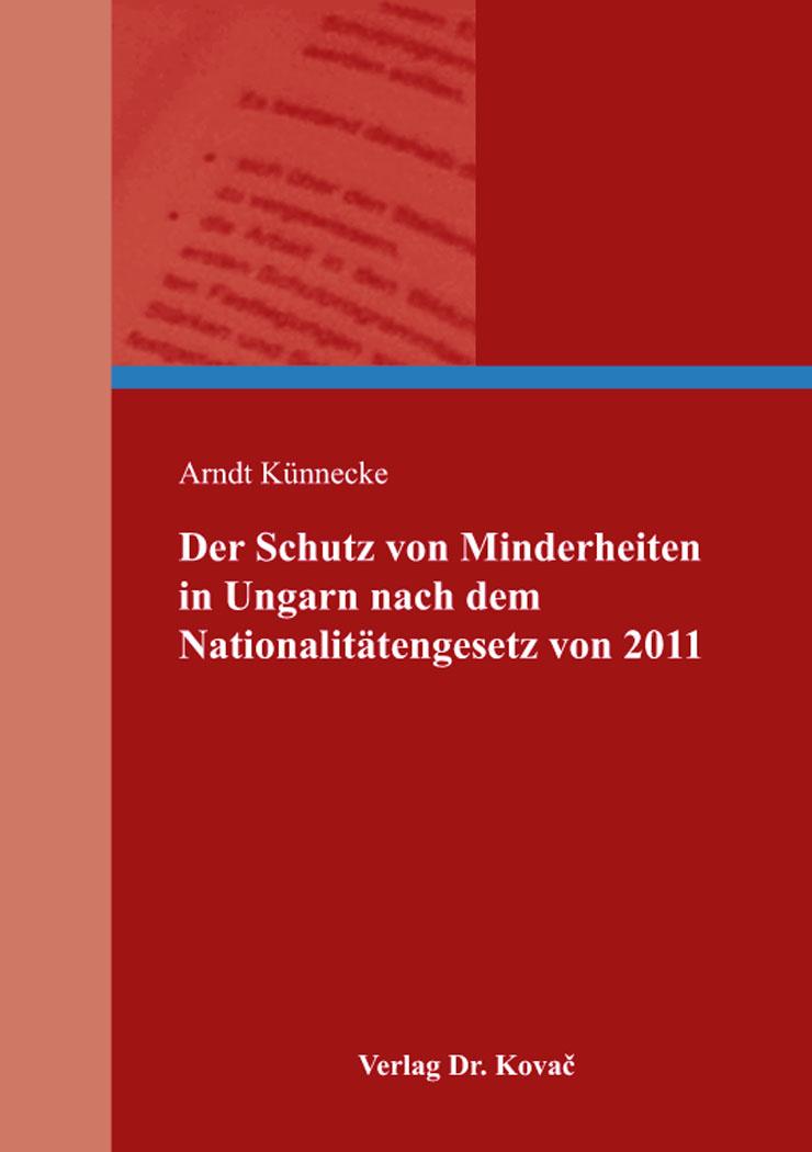 Cover: Der Schutz von Minderheiten in Ungarn nach dem Nationalitätengesetz von 2011